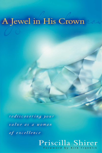 A Jewel in His Crown Rediscovering Your Value as a Woman of Excellence