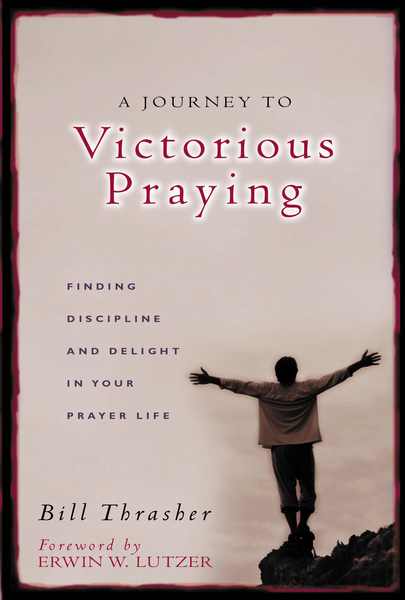 A Journey to Victorious Praying Finding Discipline and Delight in Your Prayer Life