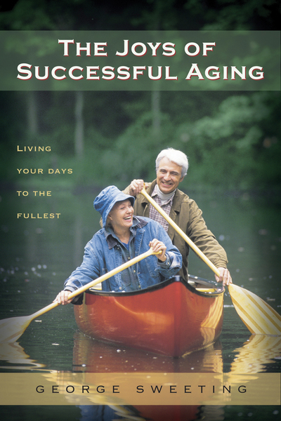 The Joys of Successful Aging: Living Your Days to the Fullest