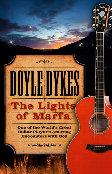The Lights of Marfa One of the World's Great Guitar Player's Amazing Encounters with God