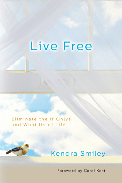 Live Free Eliminate the If Onlys and What Ifs of Life