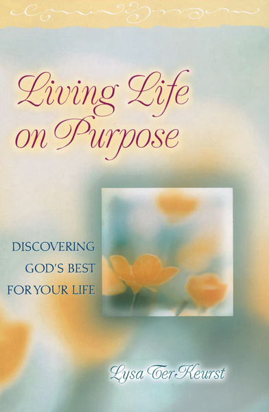 Living Life on Purpose Discovering God's Best for Your Life