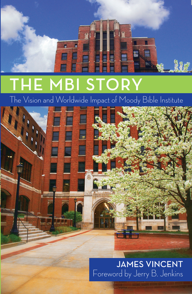 The MBI Story The Vision and Worldwide Impact of the Moody Bible Institute