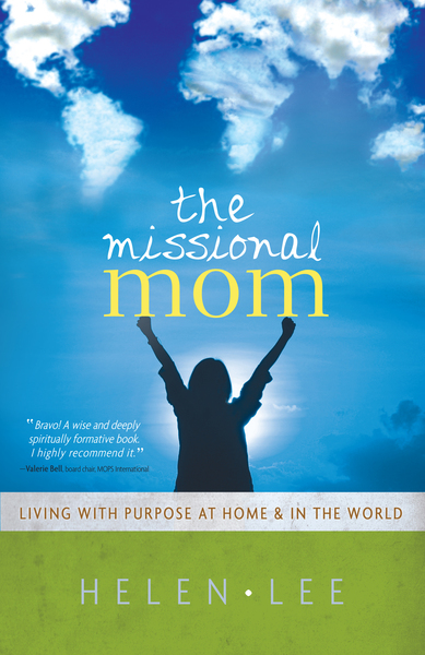 The Missional Mom Living with Purpose at Home & in the World