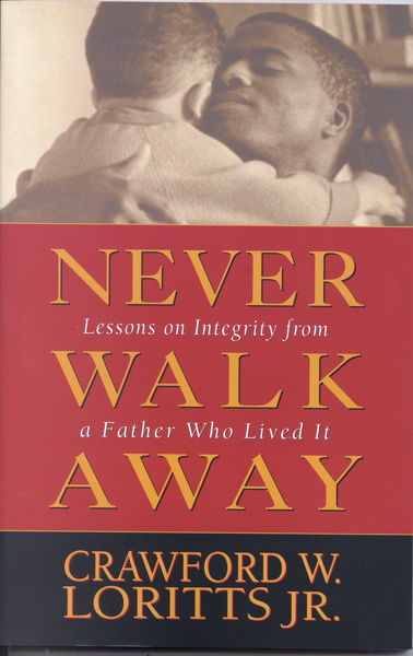 Never Walk Away Lessons on Integrity from a Father Who Lived It