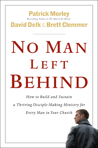 No Man Left Behind How to Build and Sustain a Thriving Disciple-Making Ministry for Every  Man in Your Church