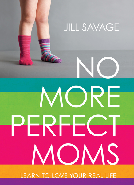 No More Perfect Moms Learn to Love Your Real Life