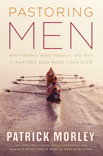 Pastoring Men What Works, What Doesn't, and Why It Matters Now More Than Ever
