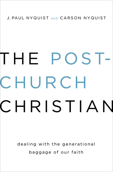 The Post-Church Christian Dealing with the Generational Baggage of Our Faith
