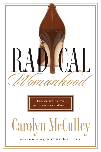Radical Womanhood Feminine Faith in a Feminist World