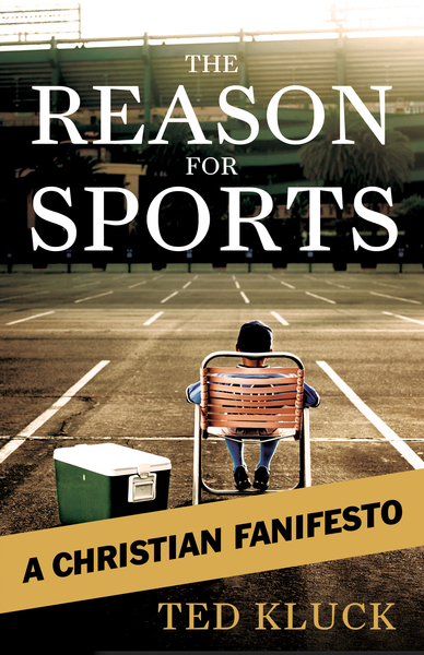 The Reason For Sports A Christian Fanifesto