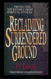 Reclaiming Surrendered Ground Protecting Your Family from Spiritual Attacks
