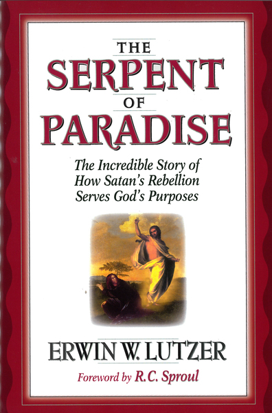 The Serpent of Paradise The Incredible Story of How Satan's Rebellion Serves God's Purposes