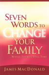 Seven Words to Change Your Family While There's Still Time