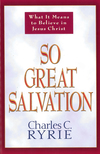 So Great Salvation: What It Means to Believe in Jesus Christ
