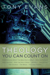 Theology You Can Count On Experiencing What the Bible Says About... God the Father, God the Son,  God the Holy Spirit, Angels, Salvation...
