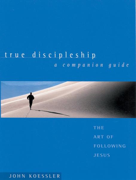 True Discipleship Companion Guide The Art of Following Jesus