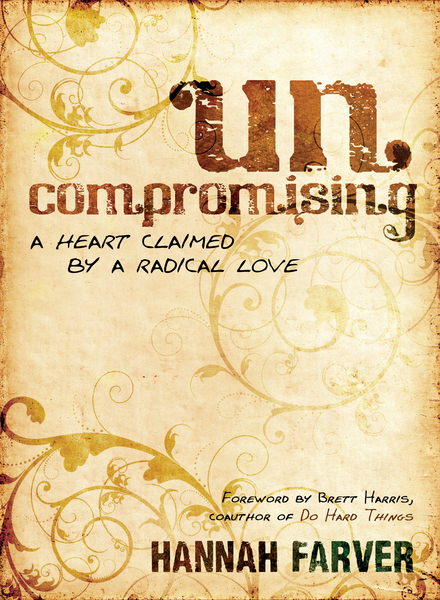 Uncompromising A Heart Claimed By a Radical Love