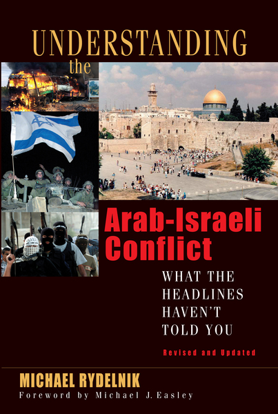 Understanding the Arab-Israeli Conflict What the Headlines Haven't Told You