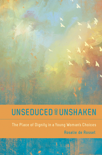 Unseduced and Unshaken The Place of Dignity in a Woman's Choices