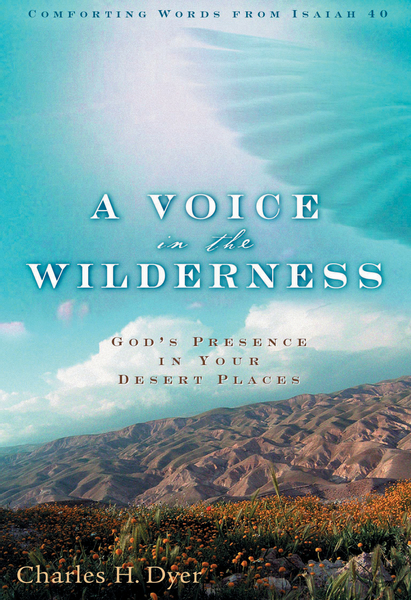 A Voice in the Wilderness God's Presence in Your Desert Places