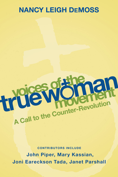 Voices of the True Woman Movement A Call to the Counter-Revolution (True Woman)