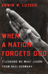 When a Nation Forgets God 7 Lessons We Must Learn From Nazi Germany