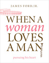 When a Woman Loves a Man: Pursuing His Heart