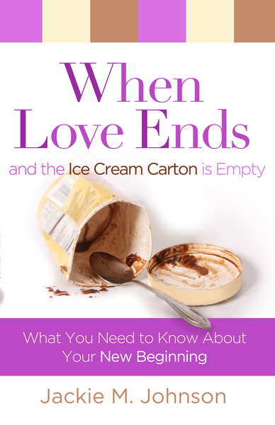 When Love Ends and the Ice Cream Carton is Empty What You Need to Know About Your New Beginning