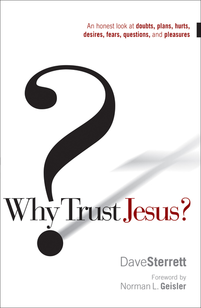 Why Trust Jesus? An Honest Look at Doubts, Plans, Hurts, Desires, Gripes, Questions, and  Pleasures