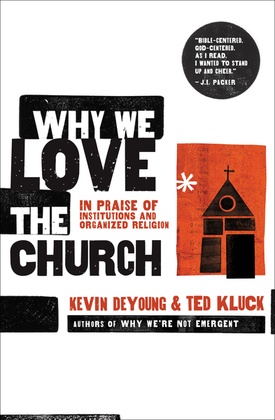 Why We Love the Church In Praise of Institutions and Organized Religion