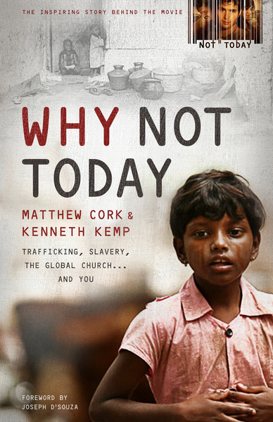 Why Not Today: Trafficking, Slavery, the Global Church . . . and You