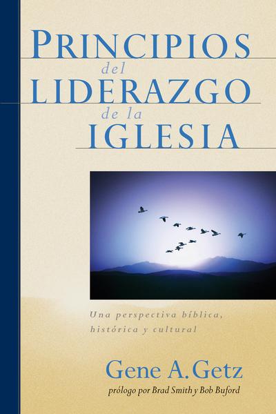 Principios del Liderazgo de la Iglesia Una perspectiva bíblica, histórica y cultural