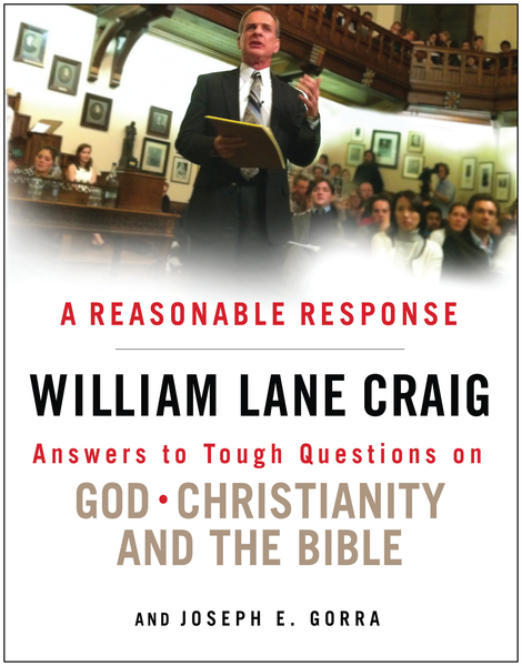 A Reasonable Response Answers to Tough Questions on God, Christianity, and the Bible
