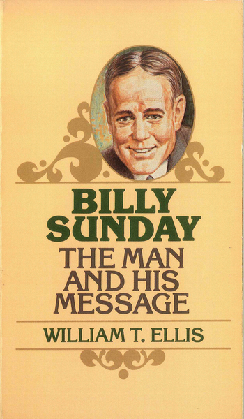 Billy Sunday The Man and His Message