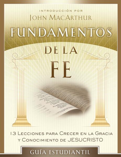 Fundamentos de la Fe (Edición Estudiantil) 13 Lecciones para Crecer en la Gracia y Conocimiento de Jesucristo