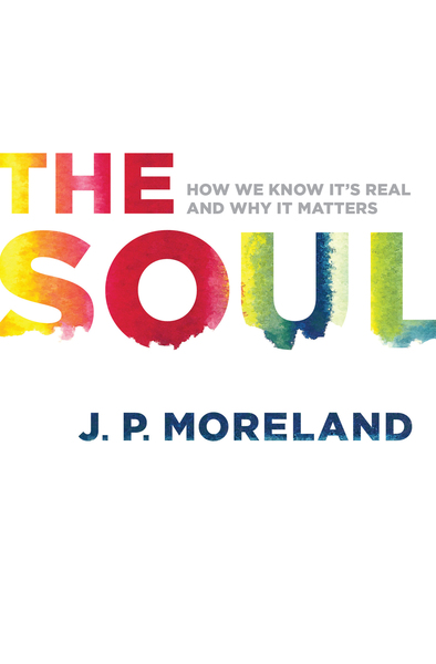The Soul How We Know It's Real and Why It Matters
