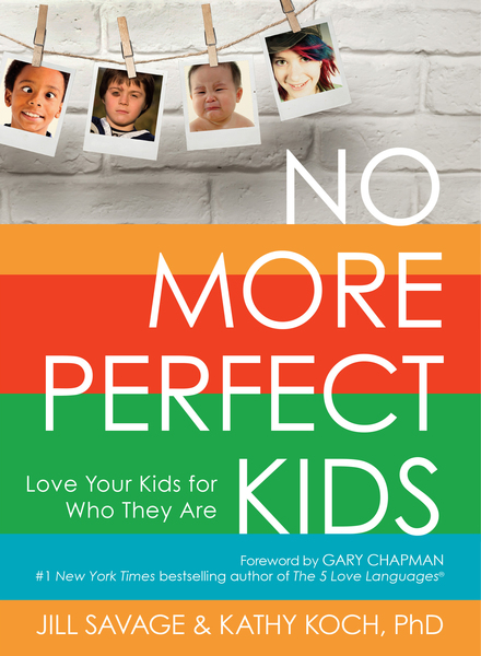 No More Perfect Kids Love Your Kids for Who They Are