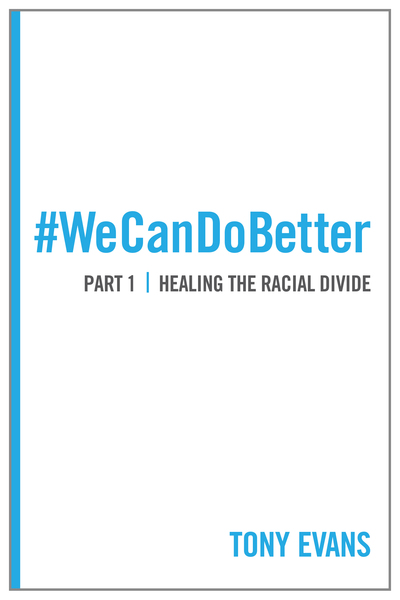 We Can Do Better: Healing the Racial Divide (Part 1)