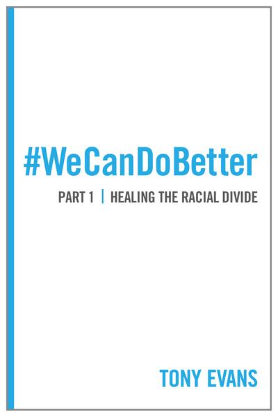We Can Do Better: Healing the Racial Divide (Part 1)