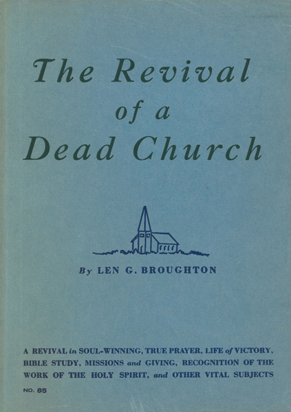 The Revival of a Dead Church A Revival in Soul-Winning, True Prayer, Life of Victory, Bible Study, Missions  and Giving, Recognition of the Work of the Holy Spirit, and Other Vital Subjects