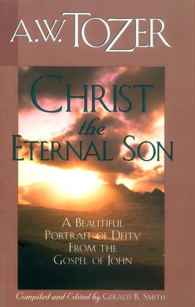 Christ the Eternal Son: A Beautiful Portrait of Deity from the Gospel of John