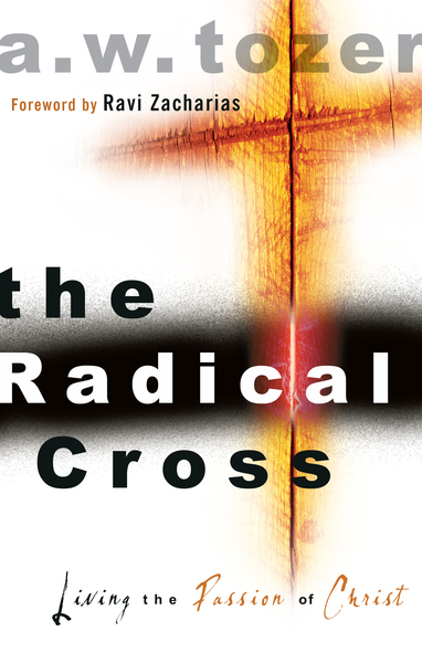 The Radical Cross Living the Passion of Christ