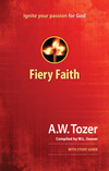 Fiery Faith: Ignite Your Passion for God