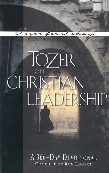 Tozer on Christian Leadership A 366-Day Devotional
