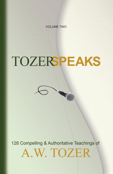 Tozer Speaks: Volume Two 128 Compelling & Authoritative Teachings of A.W. Tozer