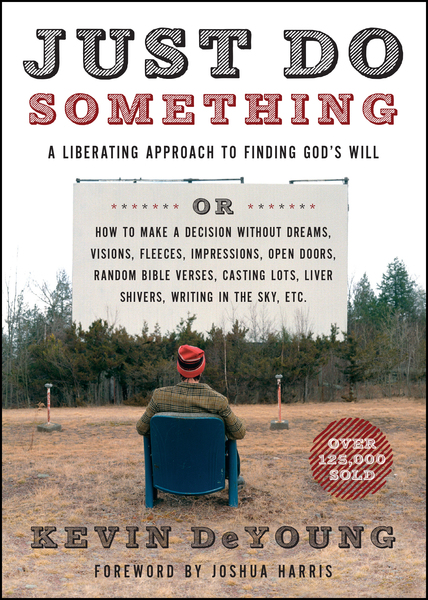 Just Do Something A Liberating Approach to Finding God's Will