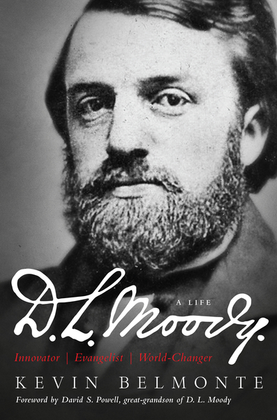 D.L. Moody - A Life Innovator, Evangelist, World Changer
