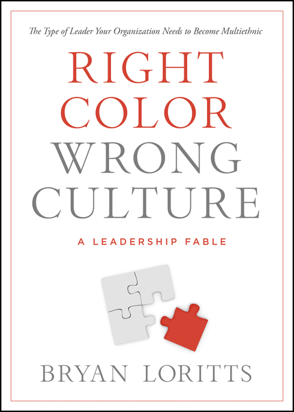 Right Color, Wrong Culture: The Type of Leader Your Organization Needs to Become Multiethnic