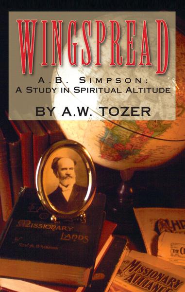 Wingspread A. B. Simpson: A Study in Spiritual Altitude